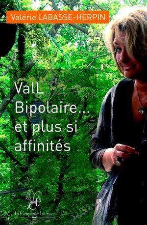 """""""ValL, bipolaire et plus si affinités"""", de Valérie Labasse-Herpin, La Compagnie littéraire."""