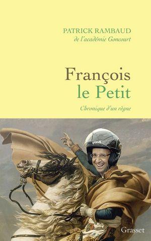 « François le Petit », de Patrick Rambaud, éd. Grasset.