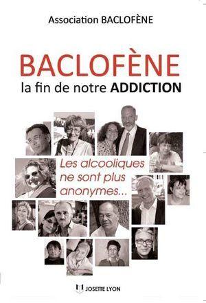 """""""Baclofène: la fin de notre addiction. Les alcooliques ne sont plus anonymes"""", association Baclofène, éd. Josette Lyon."""