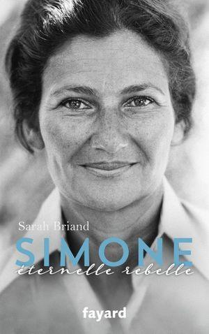 « Simone, éternelle rebelle », de Sarah Briand, éd. Fayard.