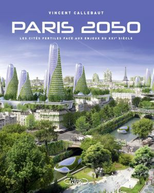 « Paris 2050 », de Vincent Callebaut, éd. Michel Lafon.