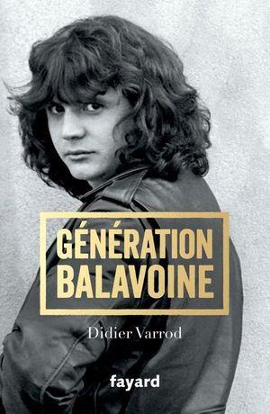 « Génération Balavoine », par Didier Varrod, éd. Fayard.