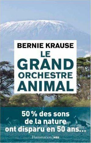 """""""Le grand orchestre animal"""", de Bernie Krause, éd. Flammarion."""