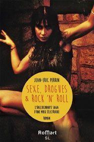 « Sexe, drogues & rock 'n' roll.– L'hallucinante saga d'une muse électrique », de Jean-Eric Perrin, éd. Romart, 287 pages, 18 euros.