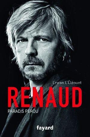 « Renaud, paradis perdu », d'Erwan L'Éléouet (éd. Fayard)