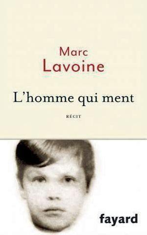 « L'homme qui ment », de Marc Lavoine, éd. Fayard, 191 pages, 17 euros.
