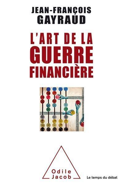 """e""""L'art de la guerre financière"""" de Jean-François Gayraud, éd. Odile Jacob"""