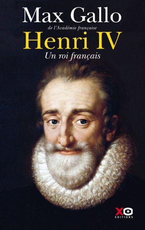 «Henri IV. Un roi français», de Max Gallo