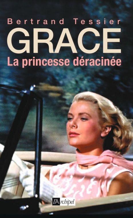 """Bertrand Tessier, """"Grace, la princesse déracinée"""" (Éditions de L'Archipel)"""