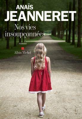« Nos vies insoupçonnées », d'Anaïs Jeanneret, éd. Albin Michel, 192 pages, 16 euros.