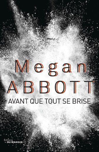 «Avant que tout se brise», de Megan Abbott, éd. du Masque, 334 pages, 20,90 euros.