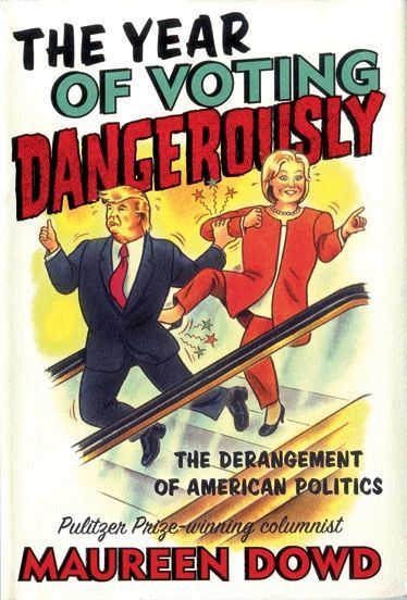 «The Year of Voting Dangerously», de Maureen Dowd, éd.Hachette Book Group.