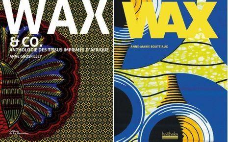« Wax », d'Anne-Marie Bouttiaux, éd. Hoëbeke, 188 pages, 29,90 euros. « Wax & Co. », d'Anne Grosfilley, éd. de La Martinière, 264 pages, 35 euros.
