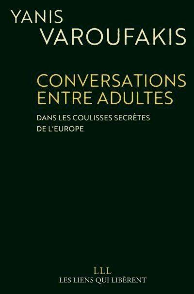"""""""Conversations entre adultes. Dans les coulisses secrètes de l'Europe"""", de Yanis Varoufakis, éd. Les Liens qui libèrent"""