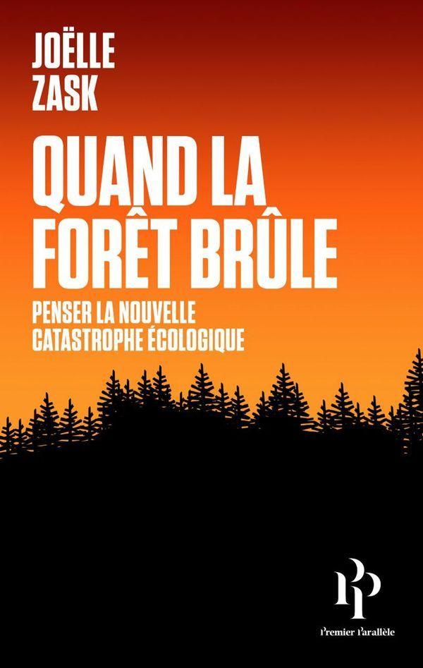 « Quand la Forêt brûle », de Joëlle Zask, 169 pages, Ed. Premiers Parallèles, 17 euros