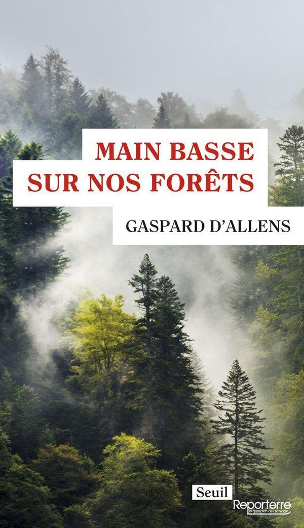 « Main basse sur nos forêts », de Gaspard d'Allens, Ed. Seuil, 192 pages, 12 euros