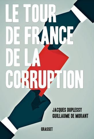 Le Tour de France de la corruption (éd. Grasset)