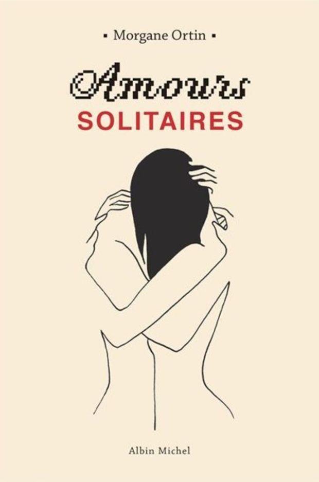 «Amours solitaires», de Morgane Ortin, aux éditions Albin Michel - 296 pages, 14 euros