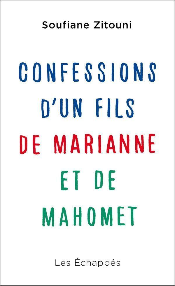 « Confessions d'un fils de Marianne et de Mahomet » de Soufiane Zitouni, (Ed Les Echappés)