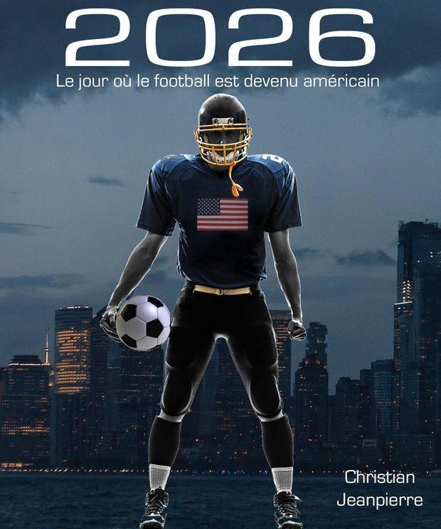 Couverture du roman de Christian Jeanpierre, «2026, le jour où le football est devenu américain»