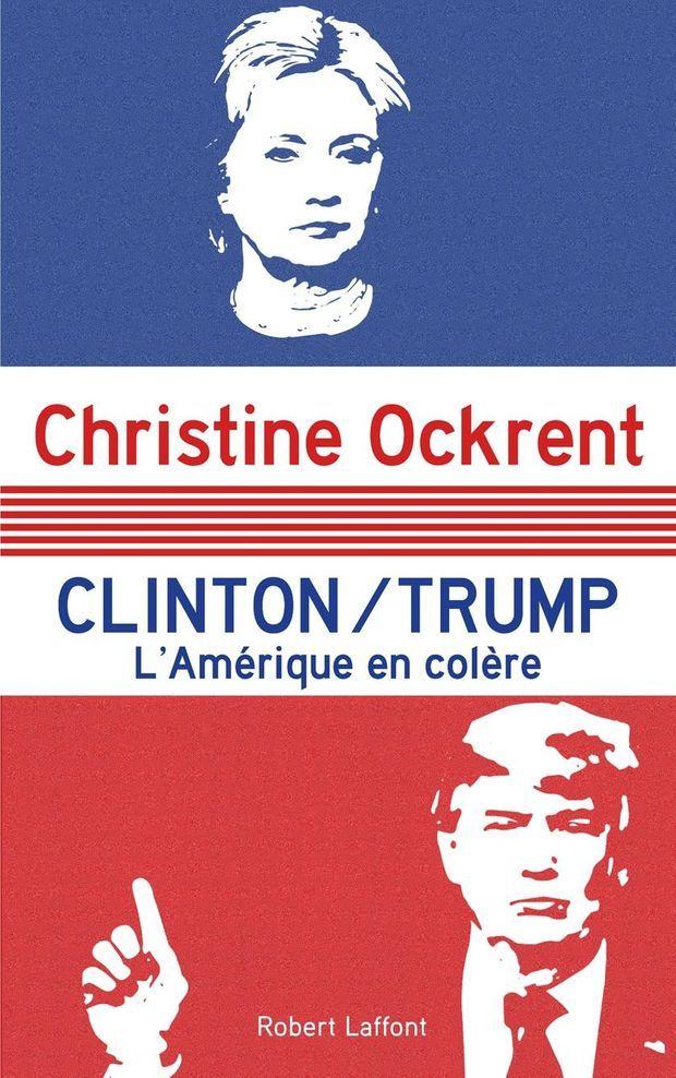 """""""Clinton/Trump, l'Amérique en colère"""", de Christine Ockrent, Ed. Robert Laffon."""