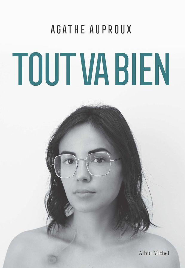 """""""Tout va bien"""", le livre d'Agathe Auproux, sortie en librairie le 16 octobre 2019"""