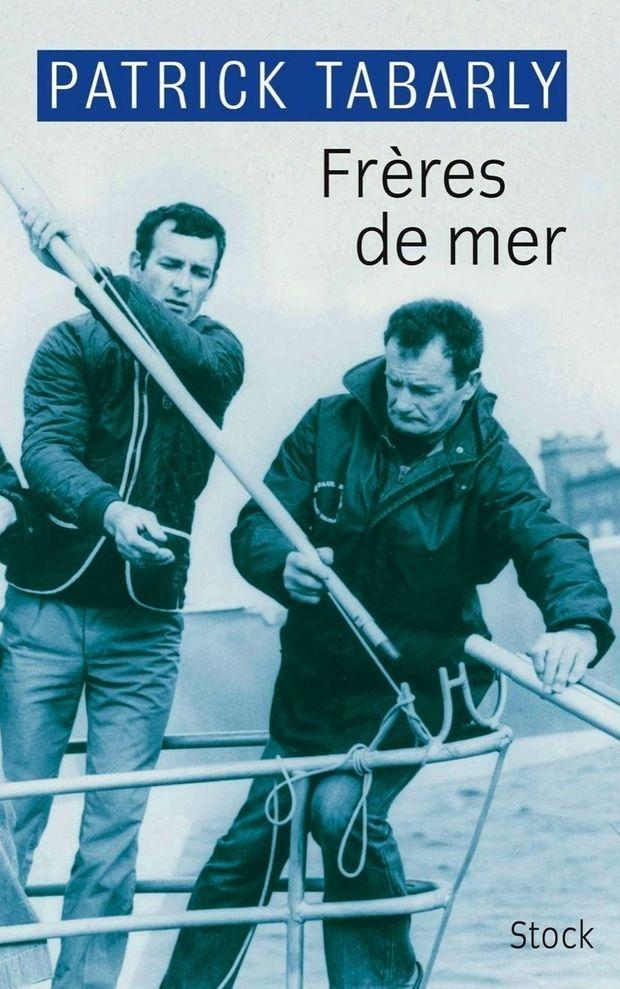 « Frères de mer », de Patrick Tabarly, éd. Stock (avec la collaboration de Rémy Fière).