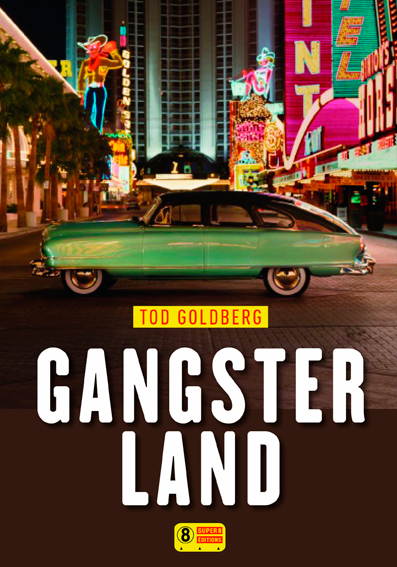 «Gangster Land», de Tod Goldberg, éd. Super8, 462 pages, 20 euros.