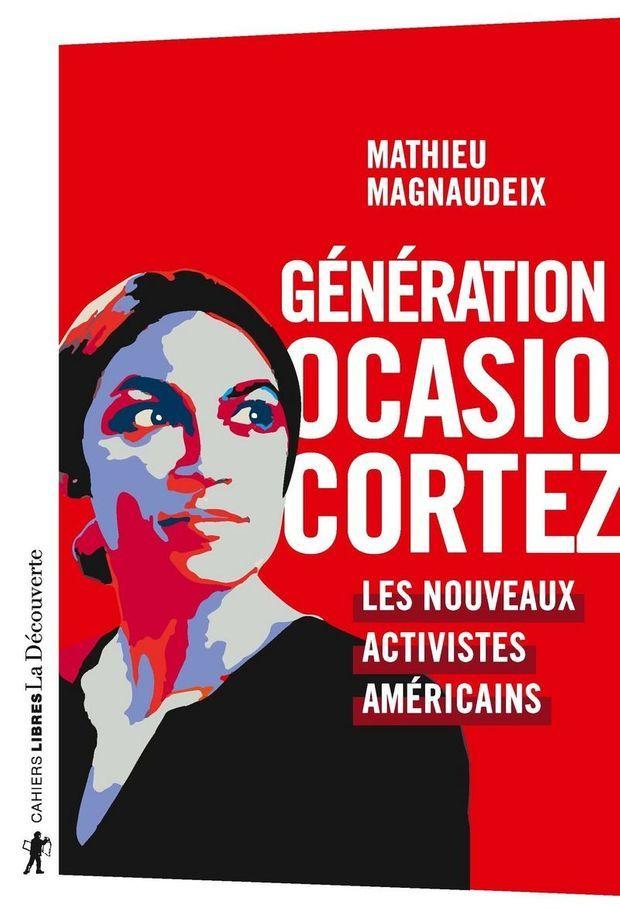 «Génération Ocasio-Cortez : les nouveaux activistes américains», de Mathieu Magnaudeix, éd. La Découverte