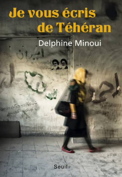 """""""Je vous écris de Téhéran"""", de Delphine Minoui, éd. du Seuil, 20 euros, 320 pages."""
