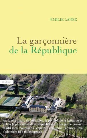 « La garçonnière de la République », d'Emilie Lanez, éd. Grasset