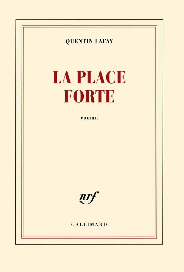 """""""La place forte"""", de Quentin Lafay, vient de sortir chez Gallimard."""