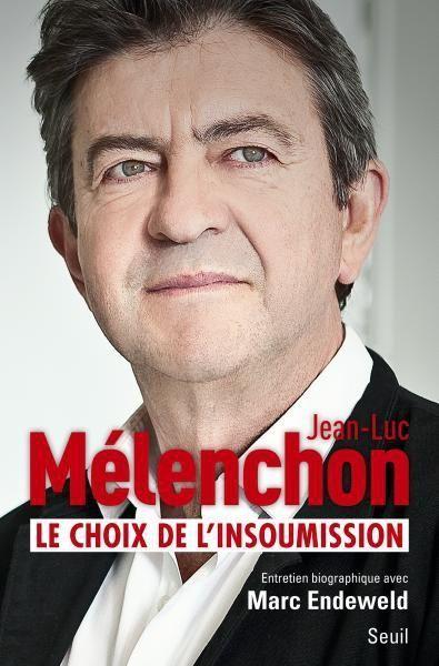 « Le choix de l'insoumission » de Jean-Luc Mélenchon et Marc Endeweld, éd. du Seuil.