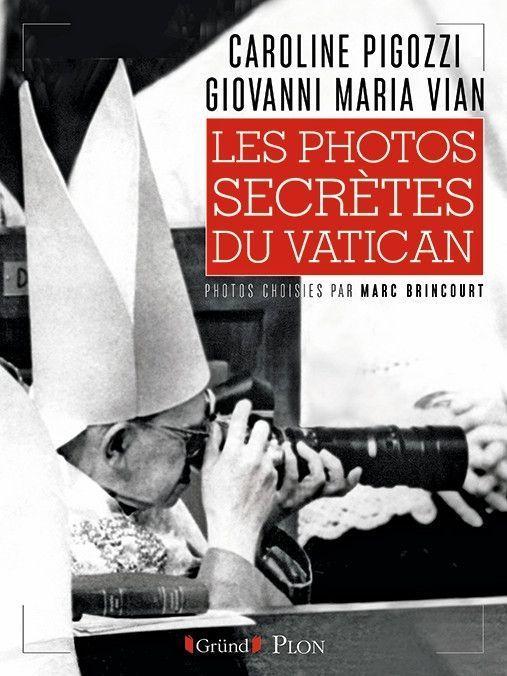 « Les photos secrètes du Vatican », par Caroline Pigozzi et Giovanni Maria Vian, photos choisies par Marc Brincourt, éd. Gründ/Plon.