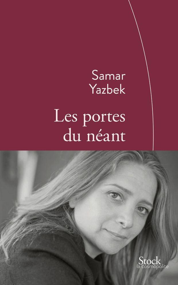 « Les portes du néant », de Samar Yazbek, 291 pages, 20,99€, éditions Stock.