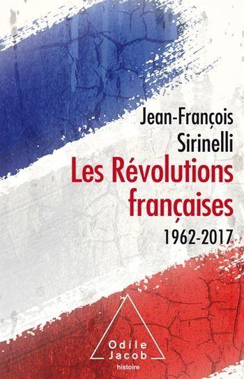 « Les Révolutions françaises. 1962-2017 » de Jean-François Sirinelli, éd. Odile Jacob