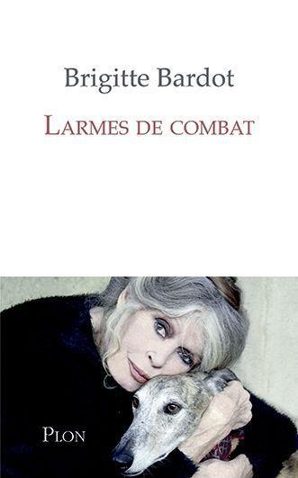 « Larmes de combat », de Brigitte Bardot et Anne-Cécile Huprelle, éd. Plon, sortie le 25 janvier. Les droits d'auteur seront reversés à la Fondation Brigitte Bardot.
