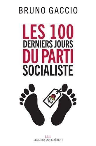 """""""Les 100 derniers jours du Parti socialiste"""", de Bruno Gaccio, éd. Les Liens qui Libèrent. Sortie le 18 janvier."""