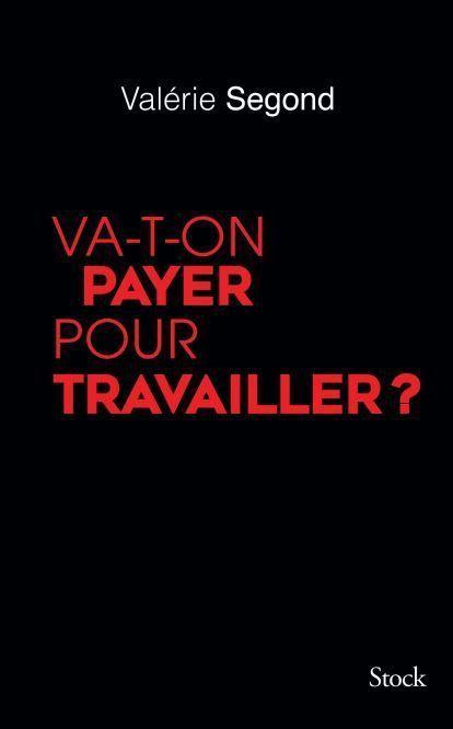 """""""Va-t-on payer pour travailler?"""", de Valérie Segond."""