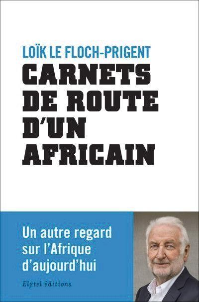 """""""Carnets de route d'un Africain"""" de Loïk Le Floch-Prigent, éd. Elytel."""