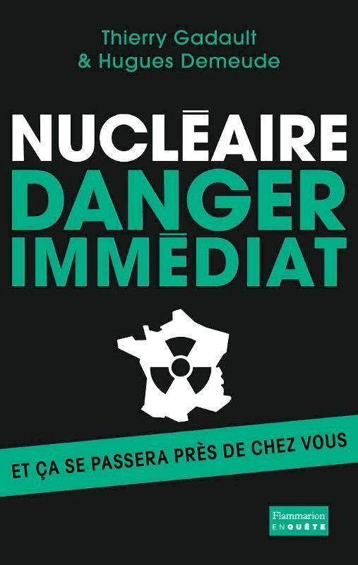 « Nucléaire, danger immédiat » de Thierry Gadault, Hugues Demeude, éd. Flammarion