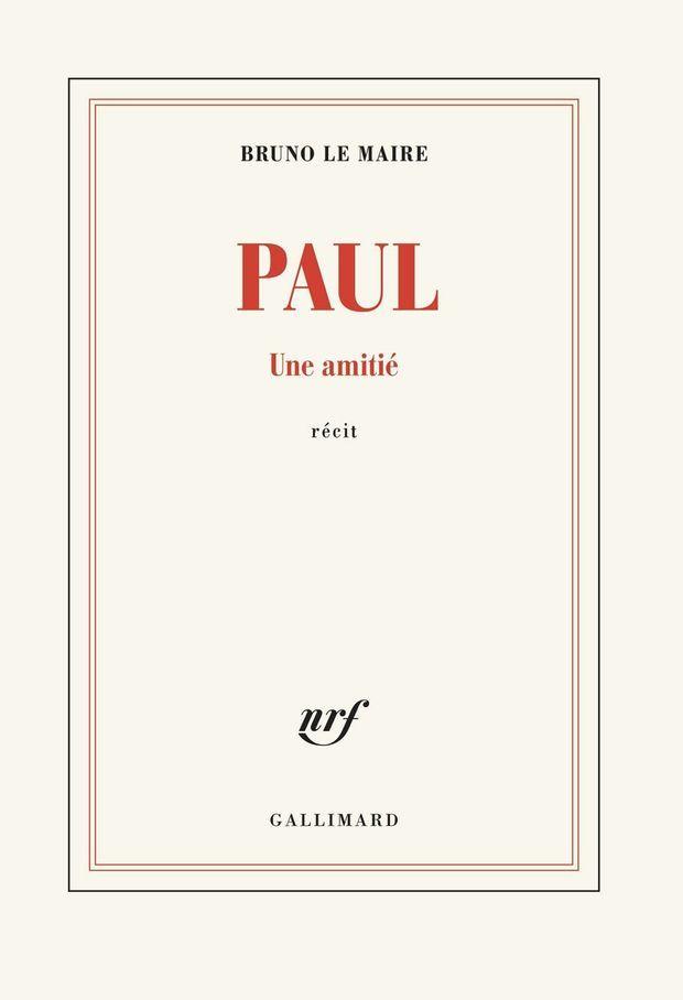 """""""Paul. Une amitié"""", de Bruno Le Maire, éd. Gallimard"""
