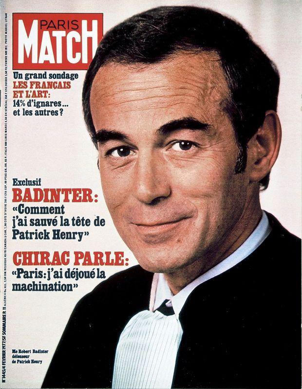 """Robert Badinter en couverture de Paris Match n°1445, daté 4 février 1977. Le titre « Comment j'ai sauvé la tête de Patrick Henry » avait provoqué un droit de réponse de Me Badinter, publié dans le numéro suivant : « Monsieur le Directeur, J'ai donné à l'un de vos collaborateurs une interview sur le procès de Troyes. L'article que vous avez publié exprime exactement les termes de cet entretien. Mais c'est avec stupéfaction que j'ai lu, sur la couverture de « Paris-Match » de ce jour, le titre suivant : """"M Badinter : Comment j'ai sauvé la tête de Patrick Henry"""". Je rejette avec force ce propos que je n'ai jamais tenu. Il aurait été de ma part, dans une affaire aussi dramatique, à la fois indécent et absurde. Ce sont les magistrats et les jurés de la cour d'assises de l'Aube, et eux seuls, qui ont sauvé la tête de Patrick Henry. Et nul ne peut savoir ce qui a entraîné leur décision : les dépositions des témoins, les professeurs Lwoff et Léauté et l'abbé Clavier, les plaidoiries de Me Robert Bocquillon et la mienne, la déclaration finale de Patrick Henry ou tout simplement leur conviction personnelle. »"""