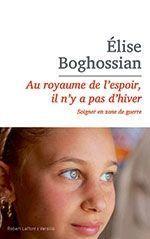 « Au royaume de l'espoir, il n'y a pas d'hiver», d'Elise Boghossian, éd. Robert Laffont.