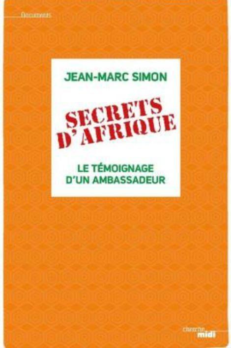 Secrets d'Afrique. Le témoignage d'un ambassadeur. Ed. du Cherche Midi