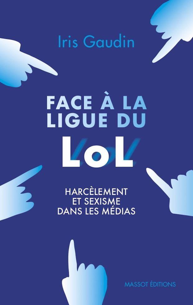 «Face à la Ligue du LOL : harcèlement et sexisme dans les médias», d'Iris Gaudin, éd. Massot, 18,90 euros.