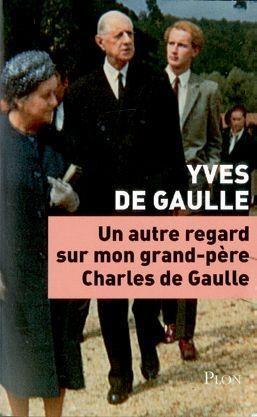 « Un autre regard sur mon grand-père Charles de Gaulle », par Yves de Gaulle, éd. Plon.
