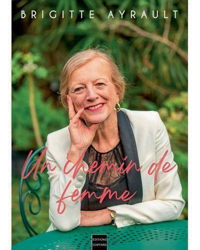 «Un chemin de femme», de Brigitte Ayrault, Coiffard éditions, 340 pages, 22 euros.