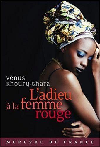 «L'adieu à la femme rouge», le dernier livre de Vénus Khoury-Ghata.