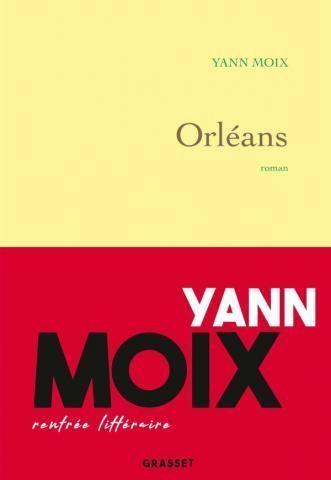"""""""Orléans"""", de Yann Moix, éd. Grasset."""